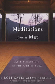 Meditations from the Mat: Daily Reflections on the Path of Yoga, Rolf Gates; Katrina Kenison