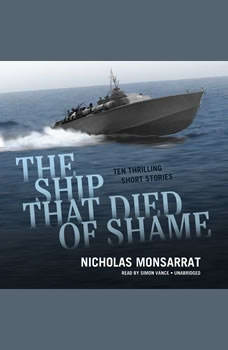 The Ship That Died of Shame: Ten Thrilling Short Stories, Nicholas Monsarrat