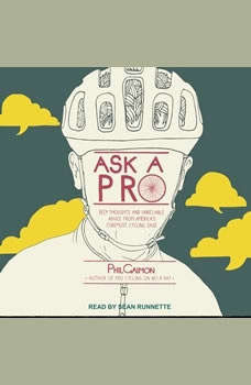 Ask a Pro: Deep Thoughts and Unreliable Advice from America's Foremost Cycling Sage Deep Thoughts and Unreliable Advice from America's Foremost Cycling Sage, Phil Gaimon