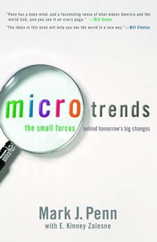 Microtrends: The Small Forces Behind Tomorrow's Big Changes, Mark Penn