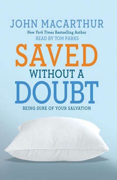 Saved without a Doubt: Being Sure of Your Salvation Being Sure of Your Salvation, John MacArthur