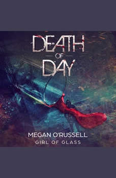 Death of Day: A Girl of Glass Story, Megan O'Russell