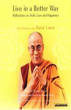 Live in a Better Way: Reflections on Truth, Love and Happiness Reflections on Truth, Love and Happiness, His Holiness the Dalai Lama