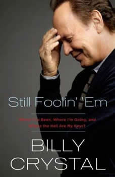 Still Foolin' 'Em: Where I've Been, Where I'm Going, and Where the Hell Are My Keys, Billy Crystal