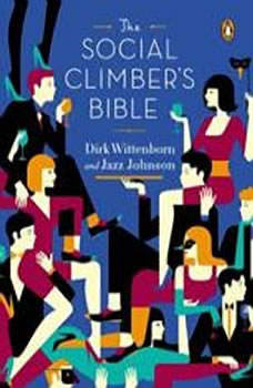 The Social Climber's Bible: A Book of Manner's, Practical Tips, and Spiritual Advice for the Upwardly Mobile A Book of Manner's, Practical Tips, and Spiritual Advice for the Upwardly Mobile, Dirk Wittenborn