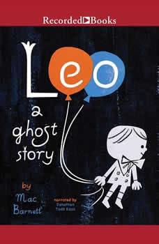 Leo: A Ghost Story A Ghost Story, Mac Barnett