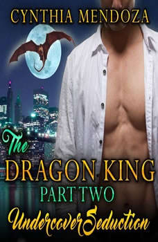 Billionaire Romance: The Dragon King Part Two: Undercover Seduction ( Dragon Shifter Paranormal Romance ), Cynthia Mendoza