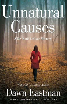 Unnatural Causes: A Dr. Katie LeClair Mystery A Dr. Katie LeClair Mystery, Dawn Eastman
