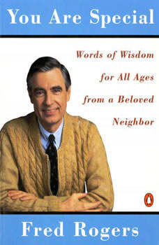 You Are Special: Words of Wisdom for All Ages from a Beloved Neighbor Words of Wisdom for All Ages from a Beloved Neighbor, Fred Rogers