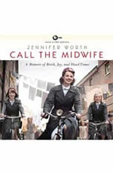 Call the Midwife: A Memoir of Birth, Joy, and Hard Times, Jennifer Worth
