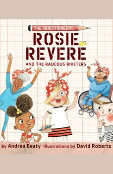 Rosie Revere and the Raucous Riveters, Andrea Beaty