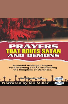 Prayers That Routs Satan And Demons: Powerful Midnight Prayers For Defeating And Overthrowing The Kingdom Of Darkness., Olusola Coker