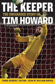 The Keeper: The Unguarded Story of Tim Howard (Young Readers' Edition) UNA, Tim Howard