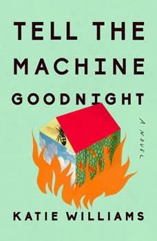 Tell the Machine Goodnight, Katie Williams