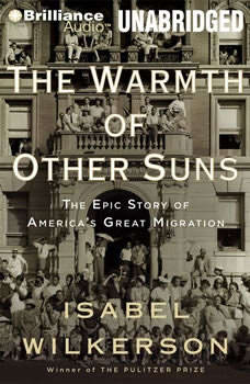 The Warmth of Other Suns: The Epic Story of America's Great Migration, Isabel Wilkerson