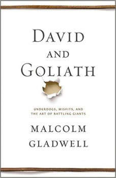 David and Goliath: Underdogs, Misfits, and the Art of Battling Giants, Malcolm Gladwell