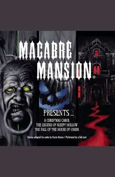 Macabre Mansion Presents  A Christmas Carol, The Legend of Sleepy Hollow, and The Fall of the House of Usher, Kevin Herren