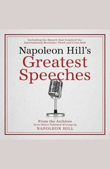 Napoleon Hill's Greatest Speeches:An Official Publication of the Napoleon Hill Foundation, Napoleon Hill