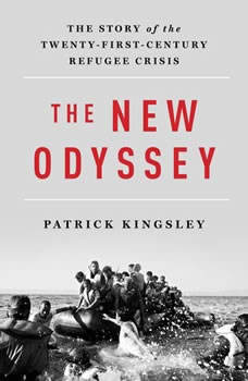 The New Odyssey: The Story of Europe's Refugee Crisis, Patrick Kingsley