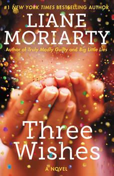 Three Wishes: A Novel, Liane Moriarty