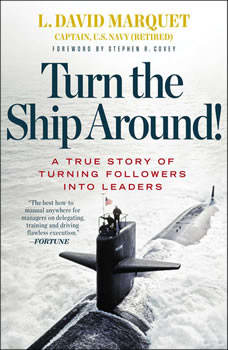 Turn the Ship Around!: A True Story of Turning Followers into Leaders, L. David Marquet