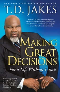 Making Great Decisions: For a Life Without Limits, T.D. Jakes