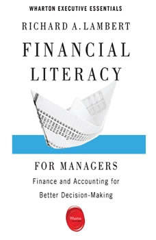Financial Literacy for Managers: Finance and Accounting for Better Decision-Making, Richard A. Lambert