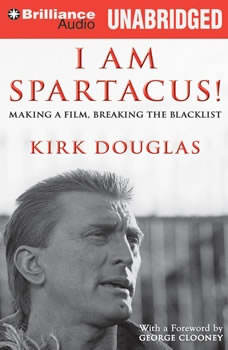 I Am Spartacus!: Making a Film, Breaking the Blacklist, Kirk Douglas