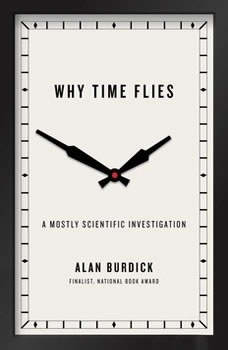 Why Time Flies: A Mostly Scientific Investigation, Alan Burdick
