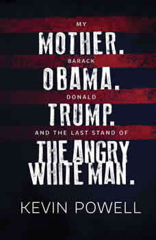 My Mother. Barack Obama. Donald Trump. And the Last Stand of the Angry White Man., Kevin Powell