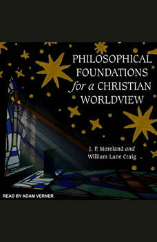 Philosophical Foundations for a Christian Worldview: 2nd Edition, William Lane Craig