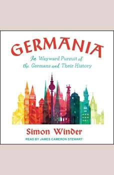 Germania: In Wayward Pursuit of the Germans and Their History In Wayward Pursuit of the Germans and Their History, Simon Winder
