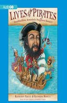 Lives of the Pirates: Swashbucklers, Scoundrels (Neighbors Beware!) Swashbucklers, Scoundrels (Neighbors Beware!), Kathleen Krull; Kathryn Hewitt