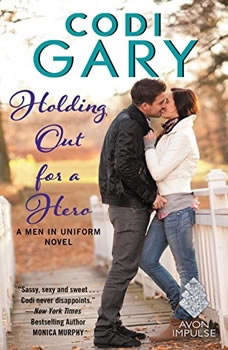 Holding Out for a Hero: A Men in Uniform Novel, Codi Gary