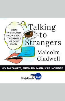 Summary: Talking to Strangers: What We Should Know about the People We Don't Know by Malcolm Gladwell: Key Takeaways, Summary & Analysis Included, Ninja Reads
