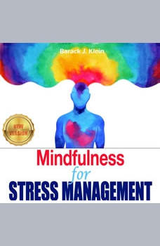 Mindfulness for STRESS MANAGEMENT: A Direct Path Through Brain Training to Overcome Panic Attacks, Anxiety, and Overcoming Stress. Anxiety Relief, Give Up Negative Thinking. NEW VERSION, BARACK J. KLEIN