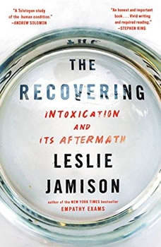 The Recovering: Intoxication and Its Aftermath, Leslie Jamison