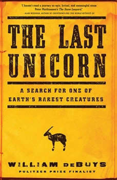 The Last Unicorn: A Search for One of Earth's Rarest Creatures, William deBuys
