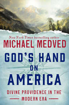 God's Hand on America: Divine Providence in the Modern Era, Michael Medved