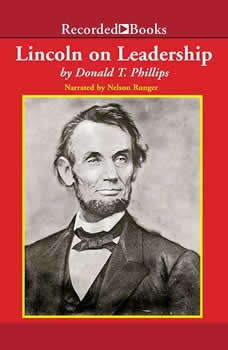 Lincoln on Leadership: Executive Strategies for Tough Times Executive Strategies for Tough Times, Donald T. Phillips
