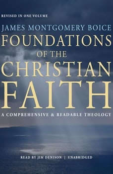 Foundations of the Christian Faith, Revised in One Volume: A Comprehensive & Readable Theology, James Montgomery Boice