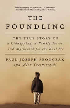 The Foundling: The True Story of a Kidnapping, a Family Secret, and My Search for the Real Me, Paul Joseph Fronczak