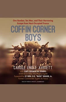 Coffin Corner Boys: One Bomber, Ten Men, and Their Harrowing Escape from Nazi-Occupied France One Bomber, Ten Men, and Their Harrowing Escape from Nazi-Occupied France, Carole Engle Avriett