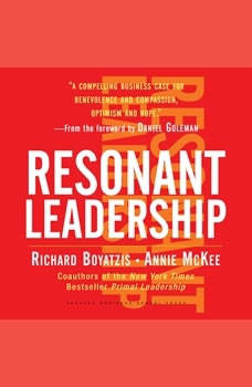 Becoming a Resonant Leader: Develop Your Emotional Intelligence, Renew Your Relationships, Sustain Your Effectiveness, Annie McKee