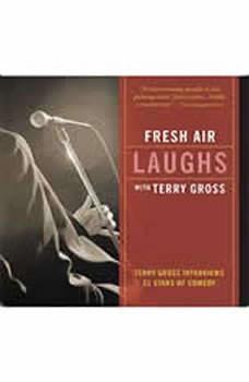 Fresh Air: Laughs: Terry Gross Interviews 21 Stars of Comedy, Terry Gross