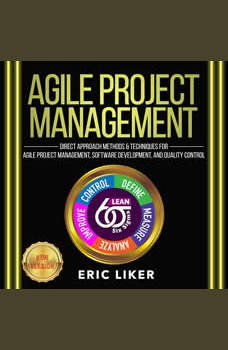 AGILE PROJECT MANAGEMENT: Direct Approach Methods and Techniques for Agile Project Management, Software Development, and Quality Control. NEW VERSION, ERIC LIKER