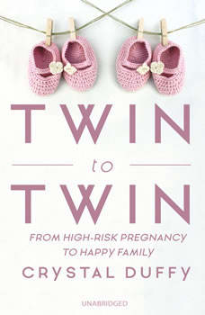 Twin to Twin: From High-Risk Pregnancy to Happy Family, Crystal Duffy