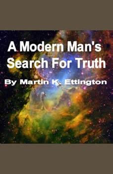 A Modern Man's Search for Truth, Martin K. Ettington