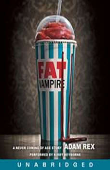 Fat Vampire: A Never Coming of Age Story A Never Coming of Age Story, Adam Rex
