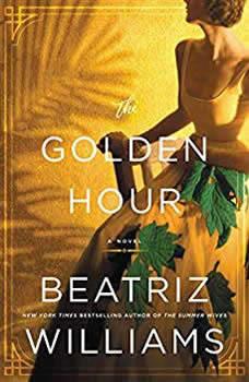 The Golden Hour: A Novel, Beatriz Williams